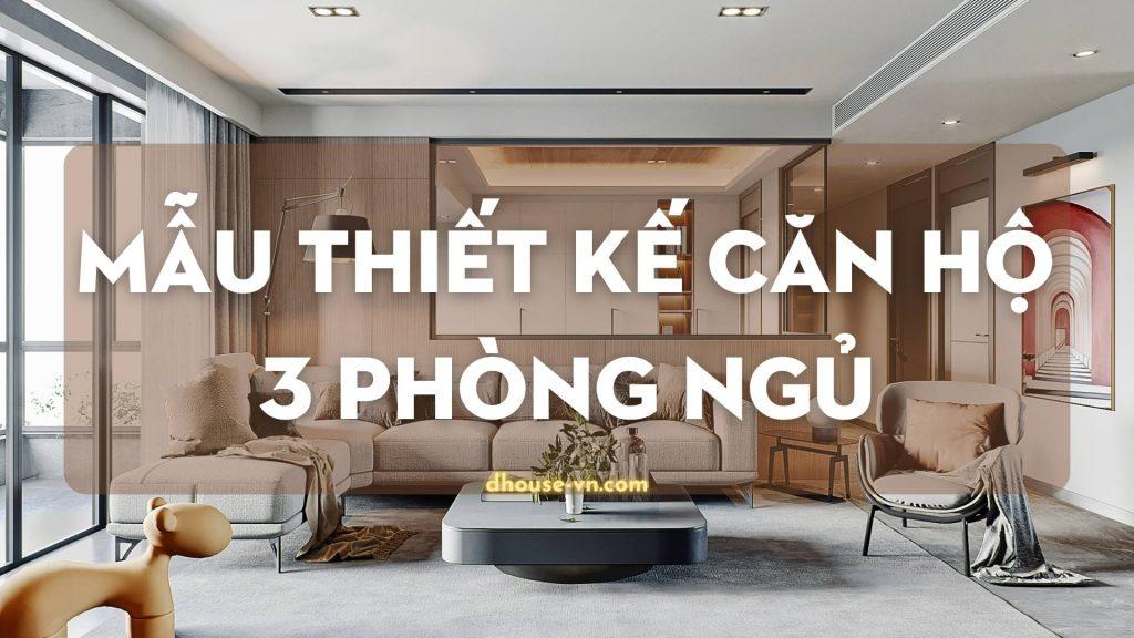 33 mẫu thiết kế nội thất căn hộ 3 phòng ngủ